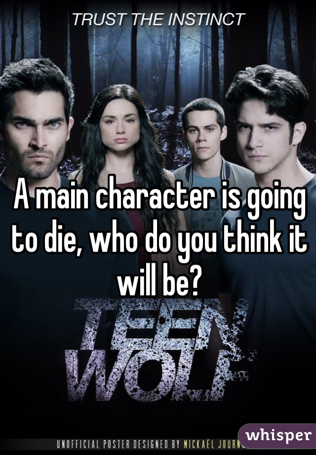 A main character is going to die, who do you think it will be?