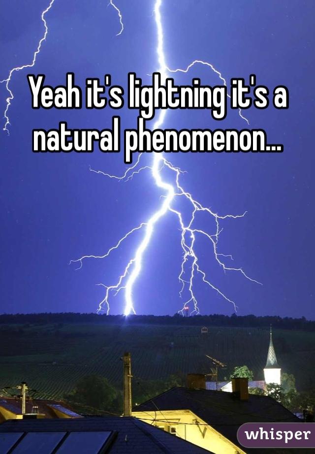 Yeah it's lightning it's a natural phenomenon...