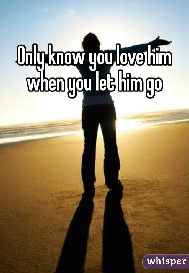 You you love him go let know only when him How To
