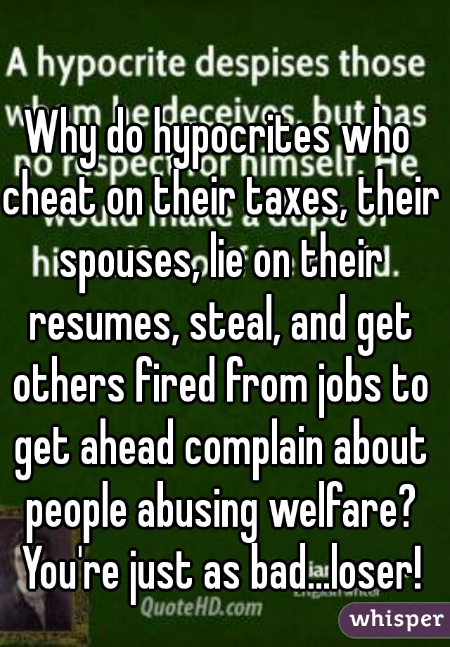 why do hypocrites who cheat on their taxes their spouses lie on
