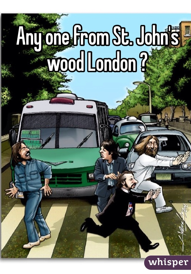 Any one from St. John's wood London ?