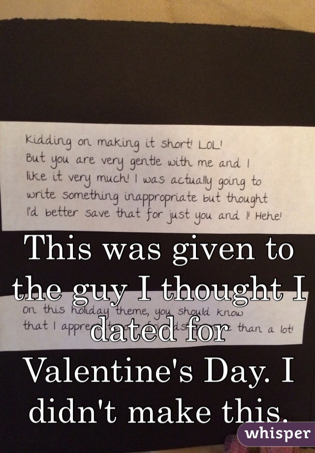 This was given to the guy I thought I dated for Valentine's Day. I didn't make this.