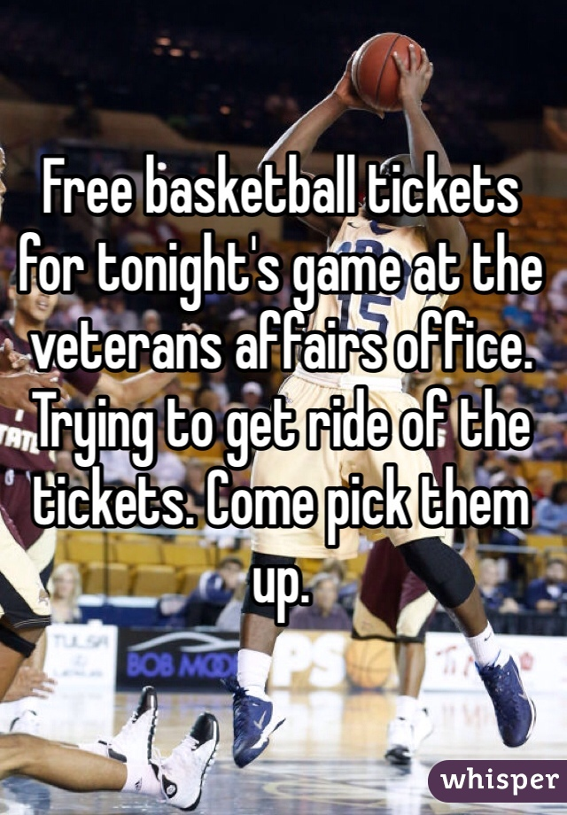 Free basketball tickets for tonight's game at the veterans affairs office. Trying to get ride of the tickets. Come pick them up.