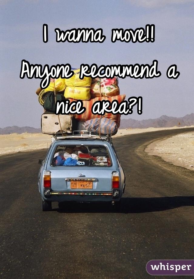 I wanna move!! Anyone recommend a nice area?!