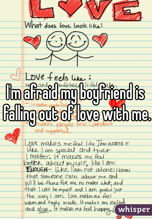 I'm afraid my boyfriend is falling out of love with me.
