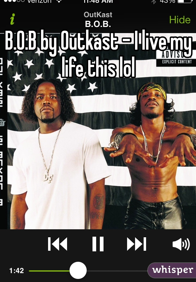 B.O.B by Outkast - I live my life this lol