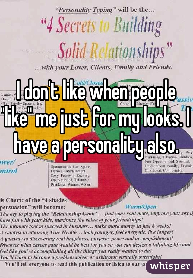"""I don't like when people """"like"""" me just for my looks. I have a personality also."""