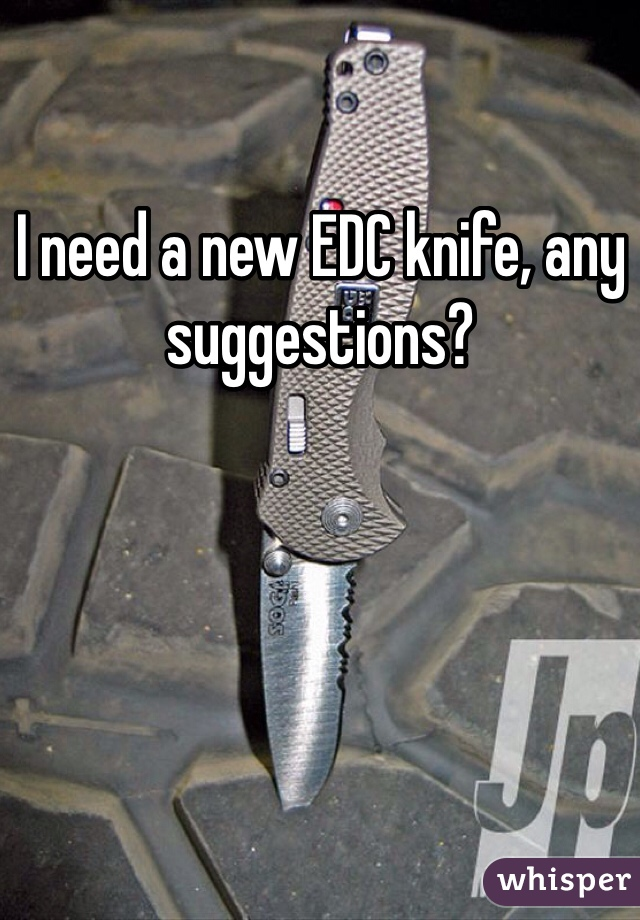 I need a new EDC knife, any suggestions?