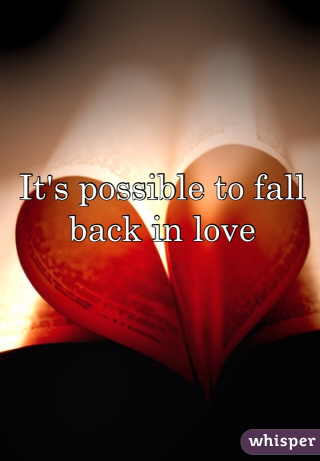 It's possible to fall back in love