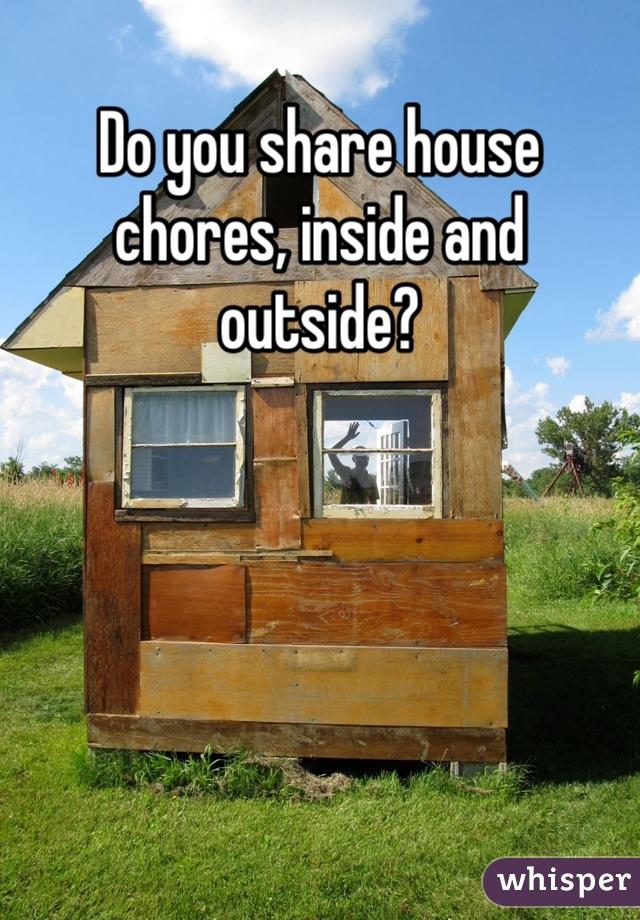 Do you share house chores, inside and outside?