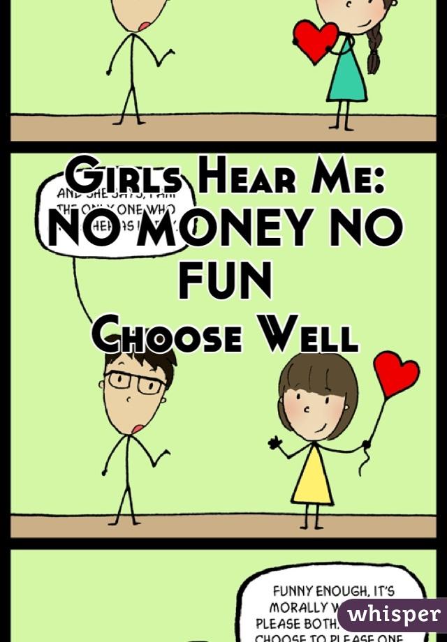 Girls Hear Me: NO MONEY NO FUN Choose Well