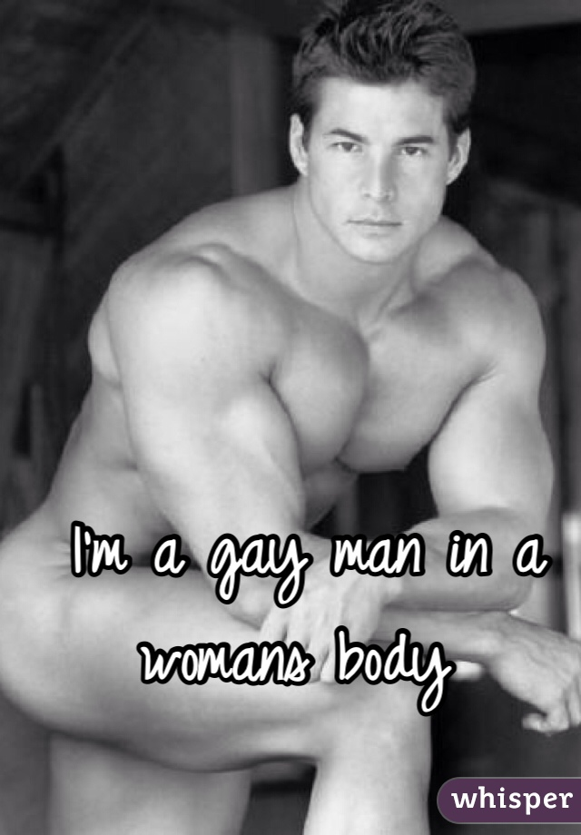 I'm a gay man in a womans body