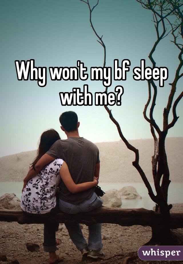 Why won't my bf sleep with me?