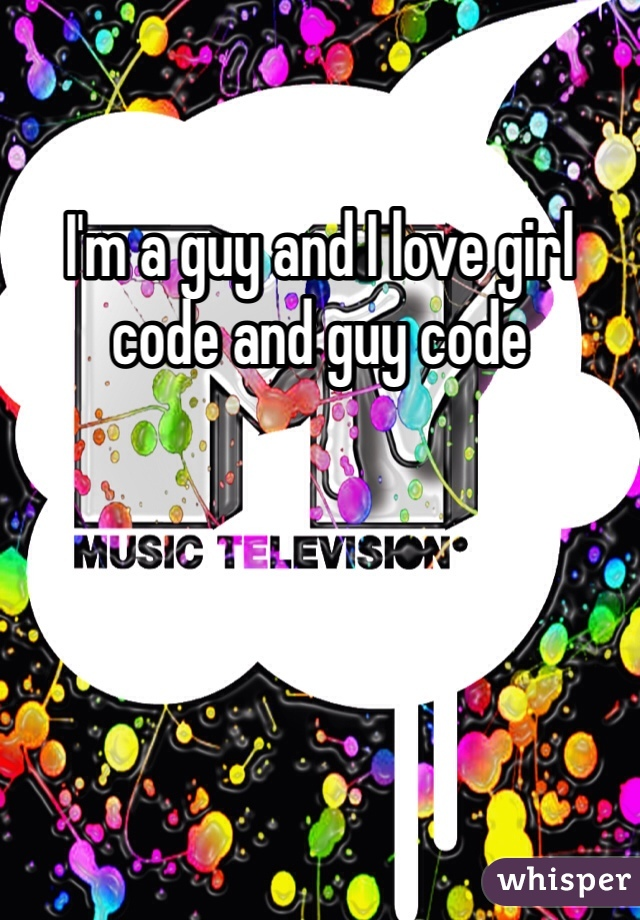 I'm a guy and I love girl code and guy code