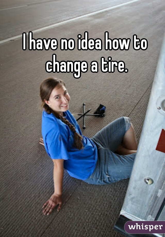 I have no idea how to change a tire.