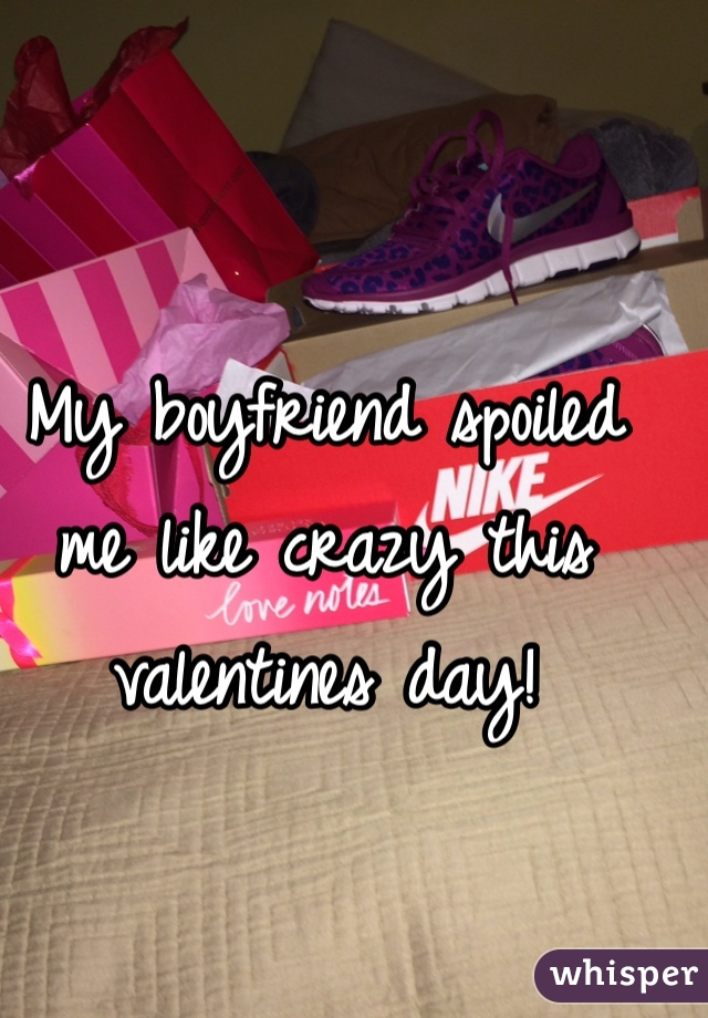 My boyfriend spoiled me like crazy this valentines day!