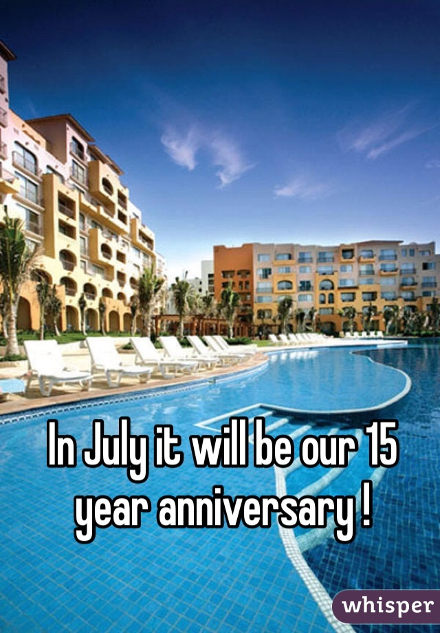 In July it will be our 15 year anniversary !