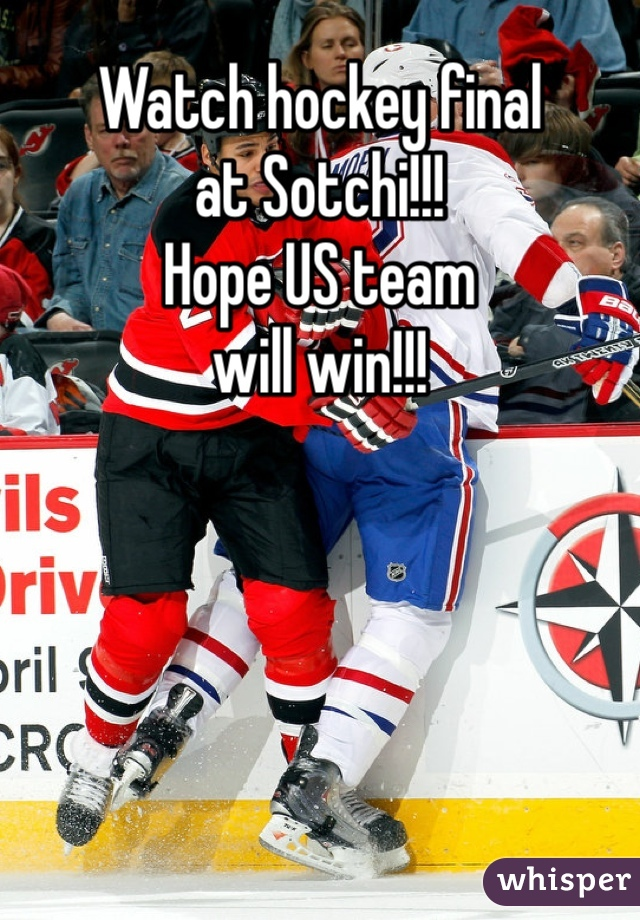 Watch hockey final at Sotchi!!! Hope US team will win!!!