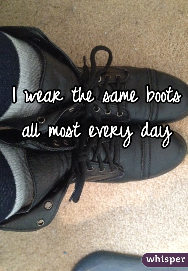 I wear the same boots all most every day