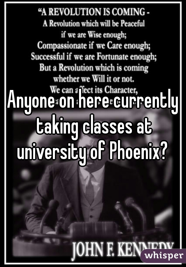 Anyone on here currently taking classes at university of Phoenix?