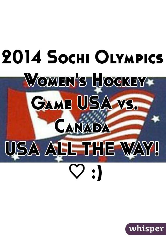 2014 Sochi Olympics Women's Hockey Game USA vs. Canada   USA ALL THE WAY! ♡ :)