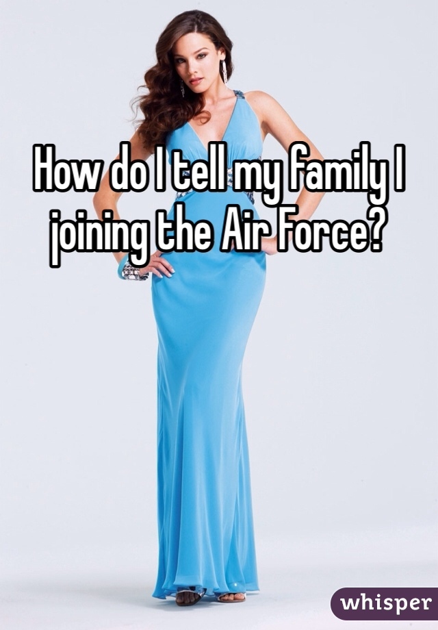 How do I tell my family I joining the Air Force?