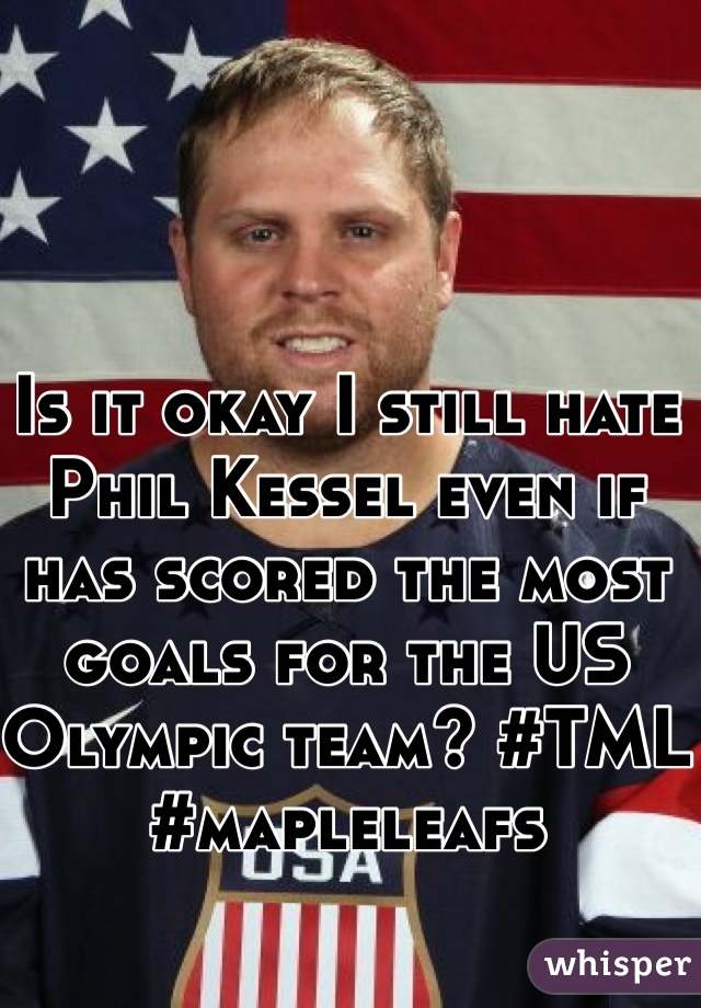 Is it okay I still hate Phil Kessel even if has scored the most goals for the US Olympic team? #TML #mapleleafs