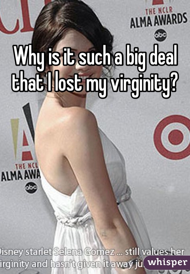 Why is it such a big deal that I lost my virginity?