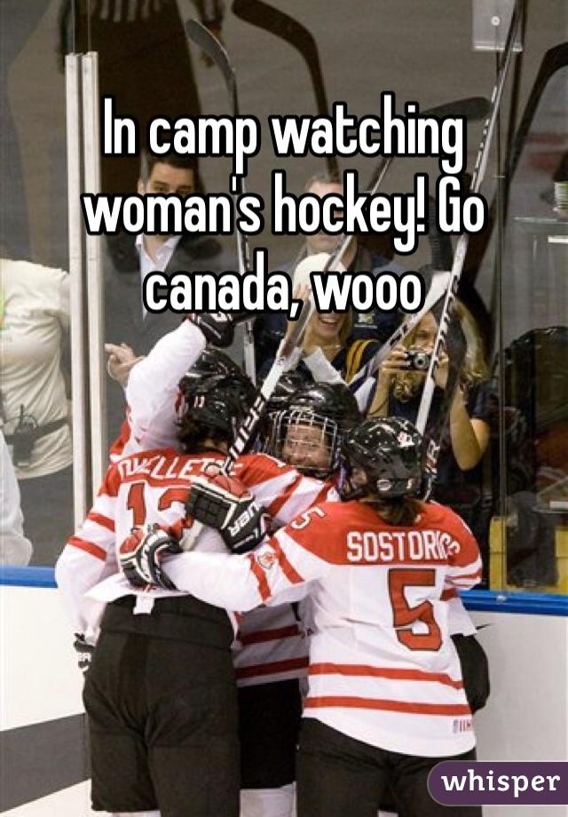 In camp watching woman's hockey! Go canada, wooo