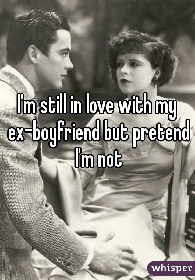 I'm still in love with my ex-boyfriend but pretend I'm not