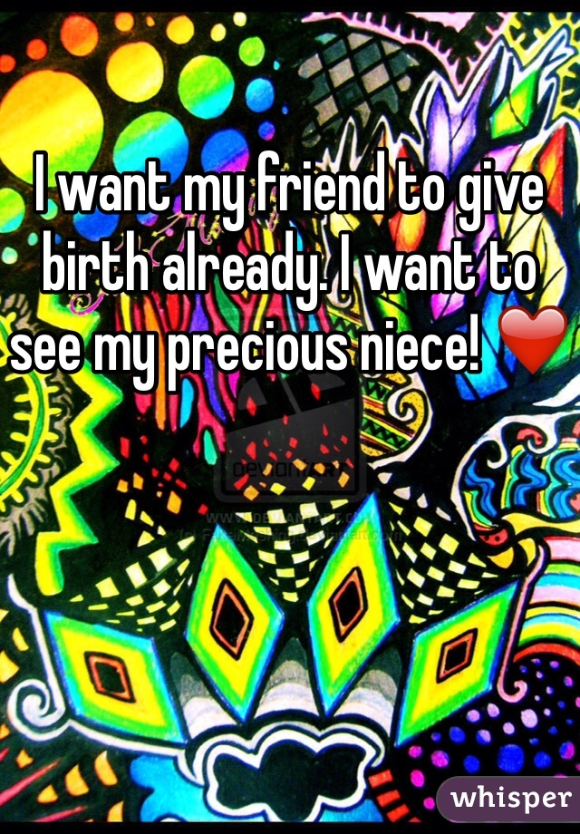 I want my friend to give birth already. I want to see my precious niece! ❤️
