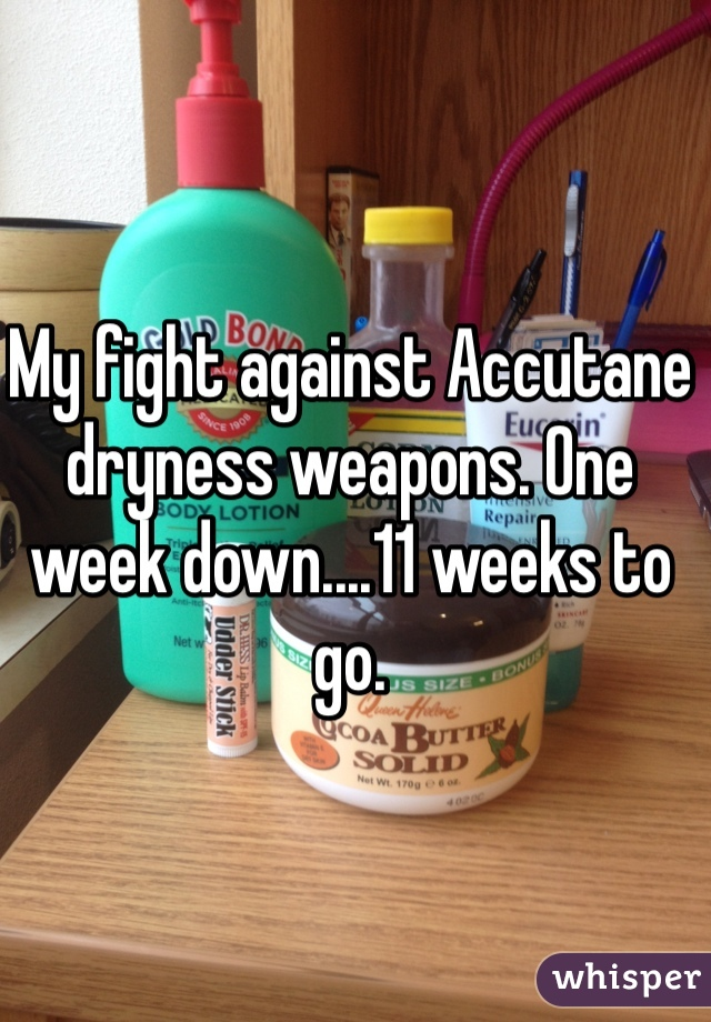 My fight against Accutane dryness weapons. One week down....11 weeks to go.