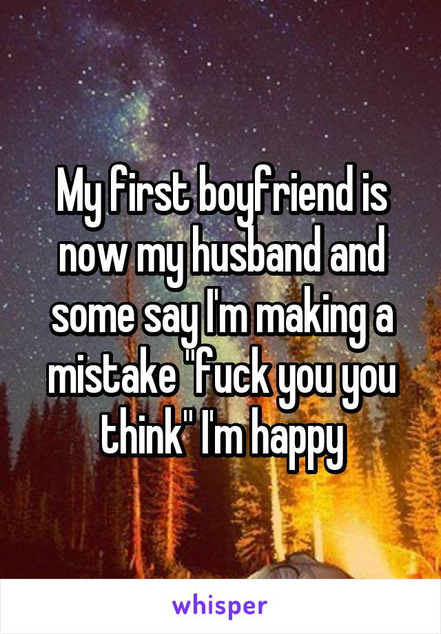 """My first boyfriend is now my husband and some say I'm making a mistake """"fuck you you think"""" I'm happy"""
