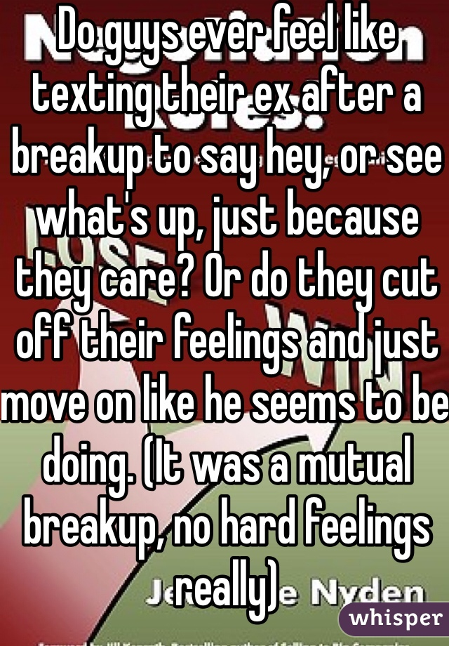 How does he feel after a break up