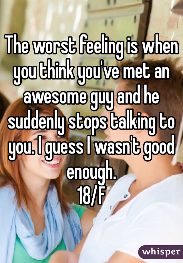 The worst feeling is when you think you've met an awesome guy and he