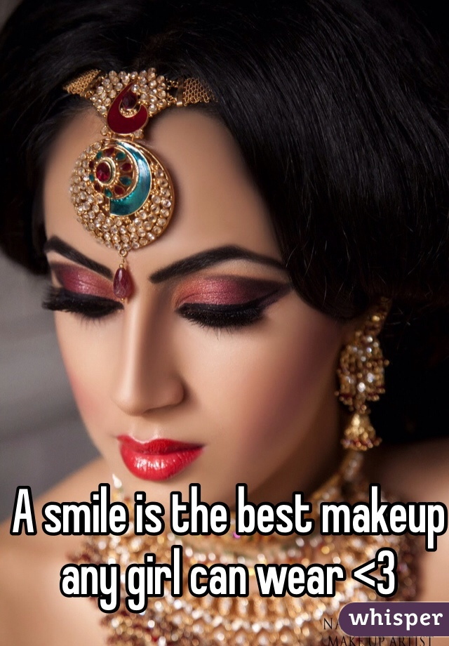 A smile is the best makeup any girl can wear <3