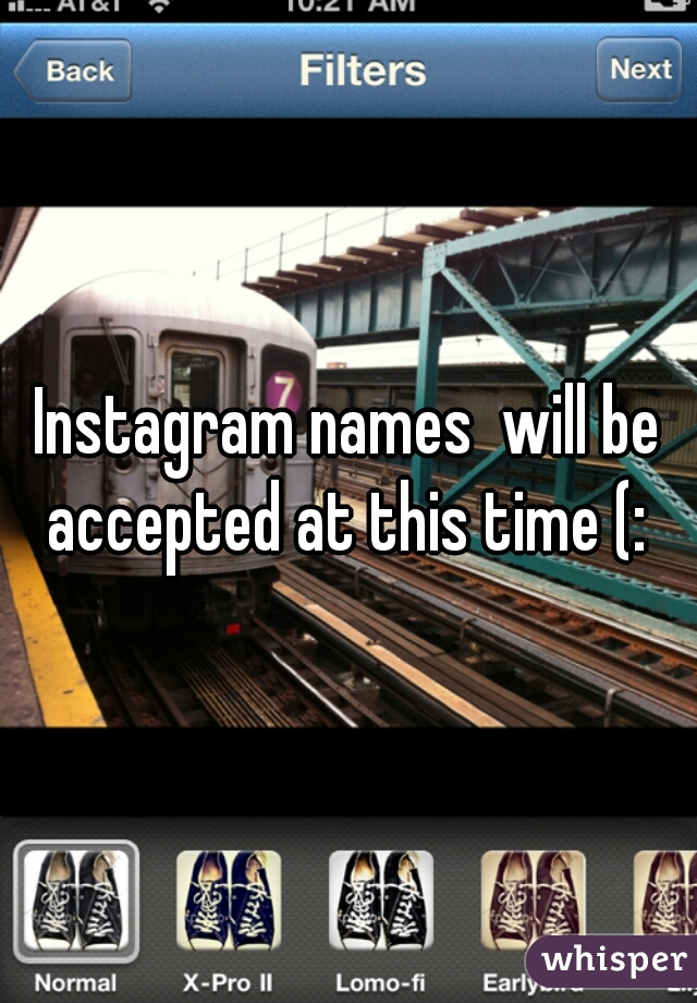 Instagram names  will be accepted at this time (: