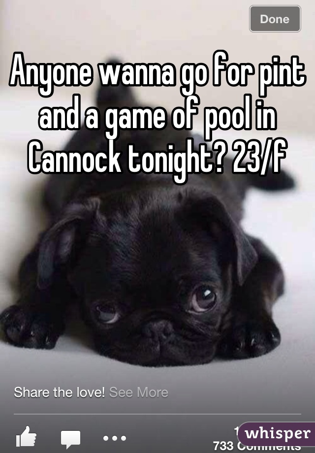 Anyone wanna go for pint and a game of pool in Cannock tonight? 23/f