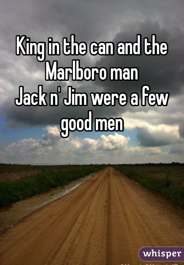 King in the can and the Marlboro man Jack n' Jim were a few good men