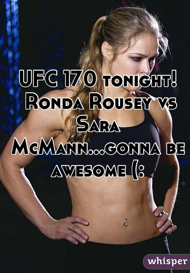 UFC 170 tonight!  Ronda Rousey vs Sara McMann...gonna be awesome (: