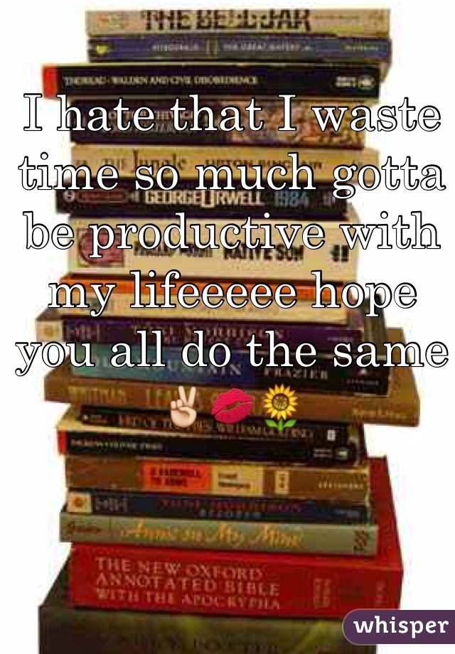 I hate that I waste time so much gotta be productive with my lifeeeee hope you all do the same ✌️💋🌻
