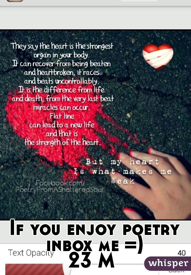 If you enjoy poetry inbox me =)  23 M