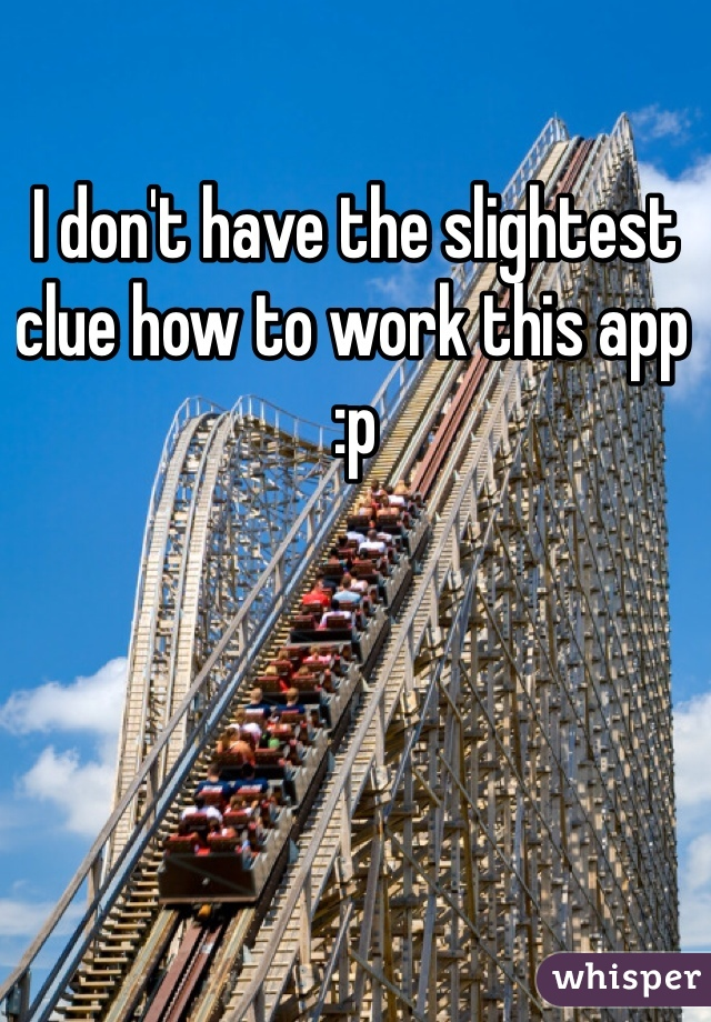I don't have the slightest clue how to work this app :p