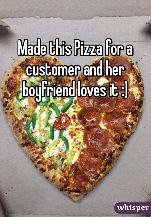 Made this Pizza for a customer and her boyfriend loves it :)