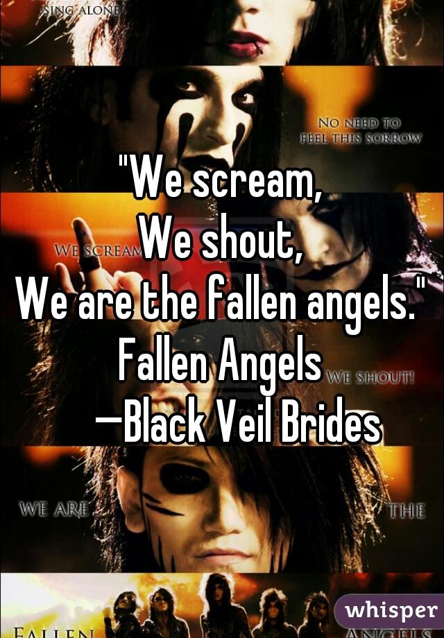 """We scream, We shout, We are the fallen angels."" Fallen Angels      —Black Veil Brides"
