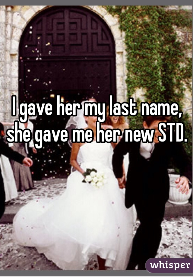 I gave her my last name, she gave me her new STD.