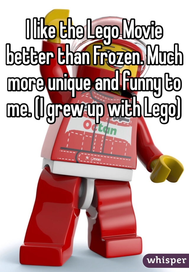 I like the Lego Movie better than Frozen. Much more unique and funny to me. (I grew up with Lego)