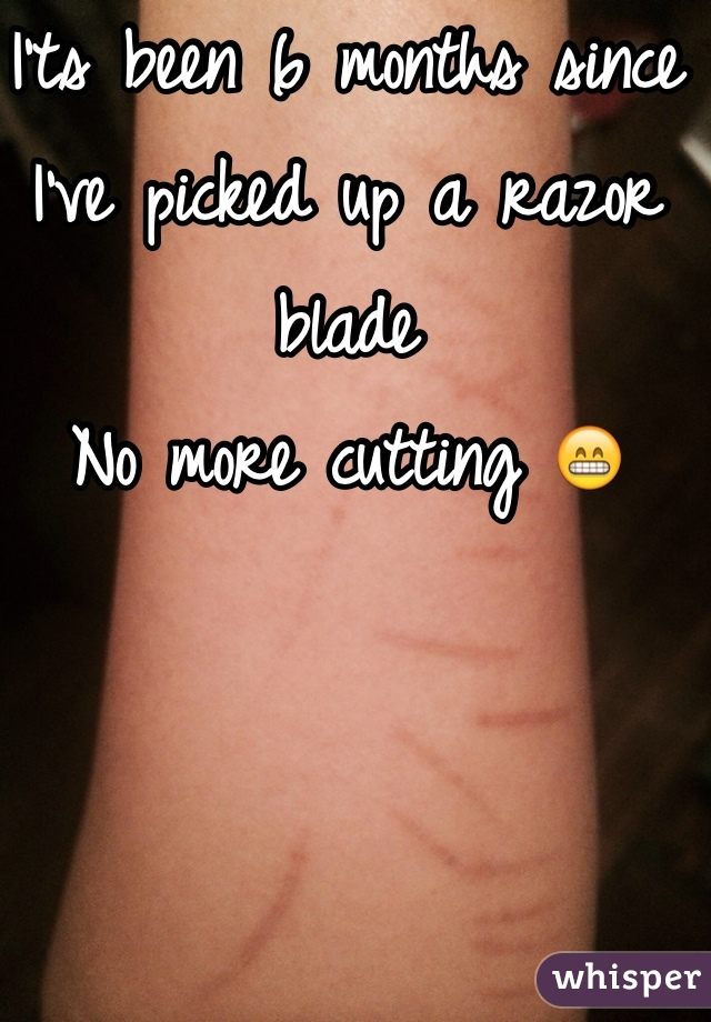 I'ts been 6 months since I've picked up a razor blade  No more cutting 😁