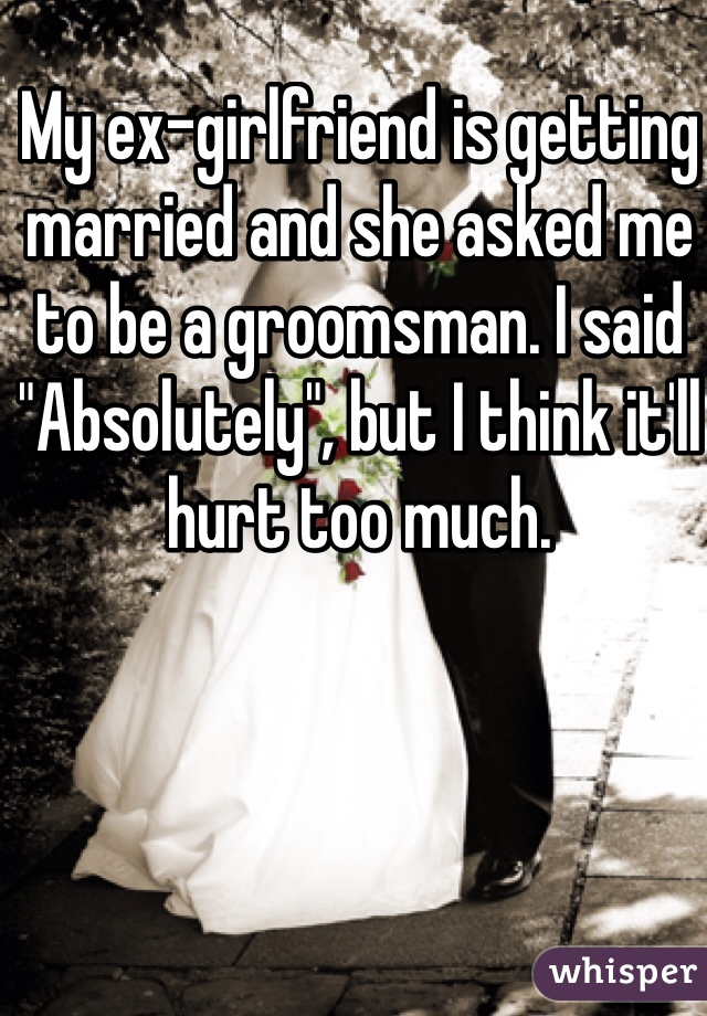 My Ex Is Getting Married And It Hurts
