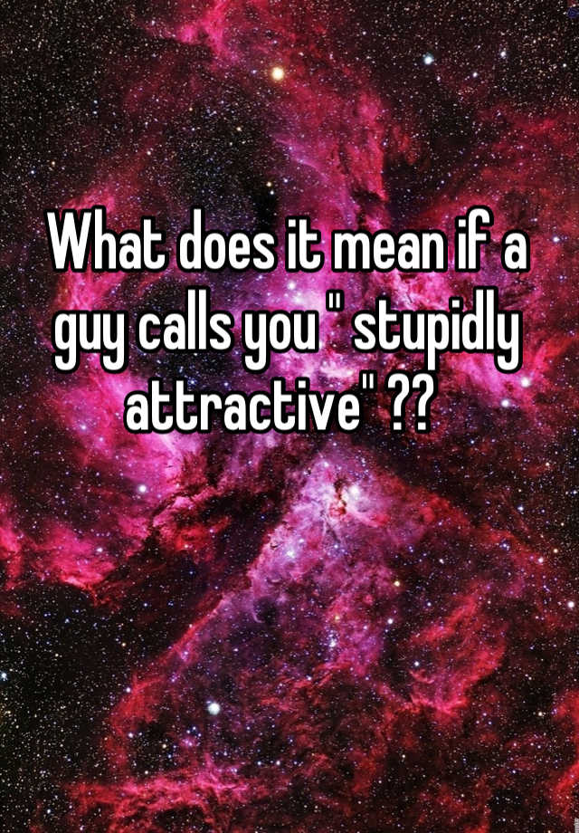What does it mean when a guy calls you attractive
